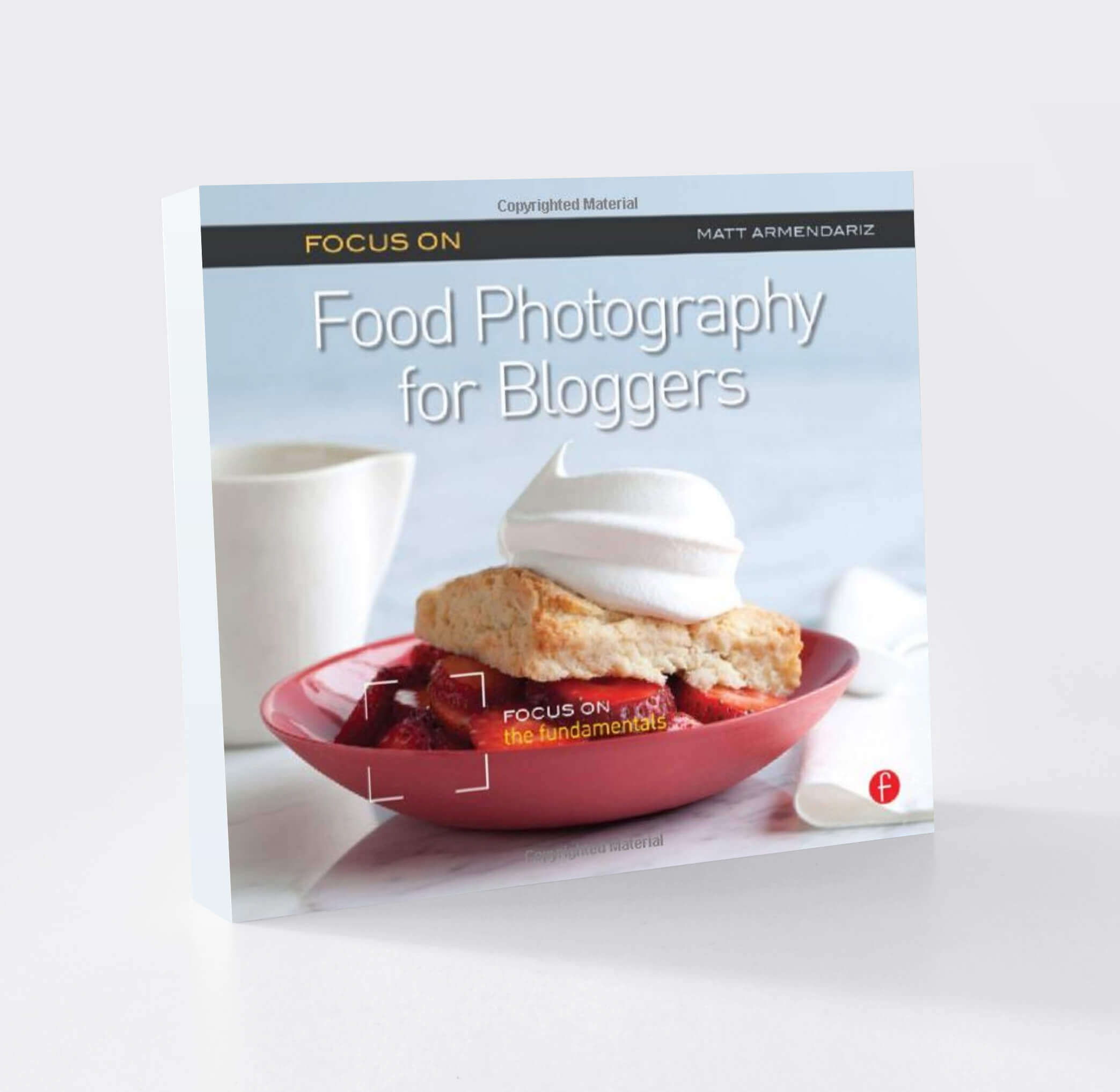Focus on Food Photography for Bloggers Focus on the Fundamentals