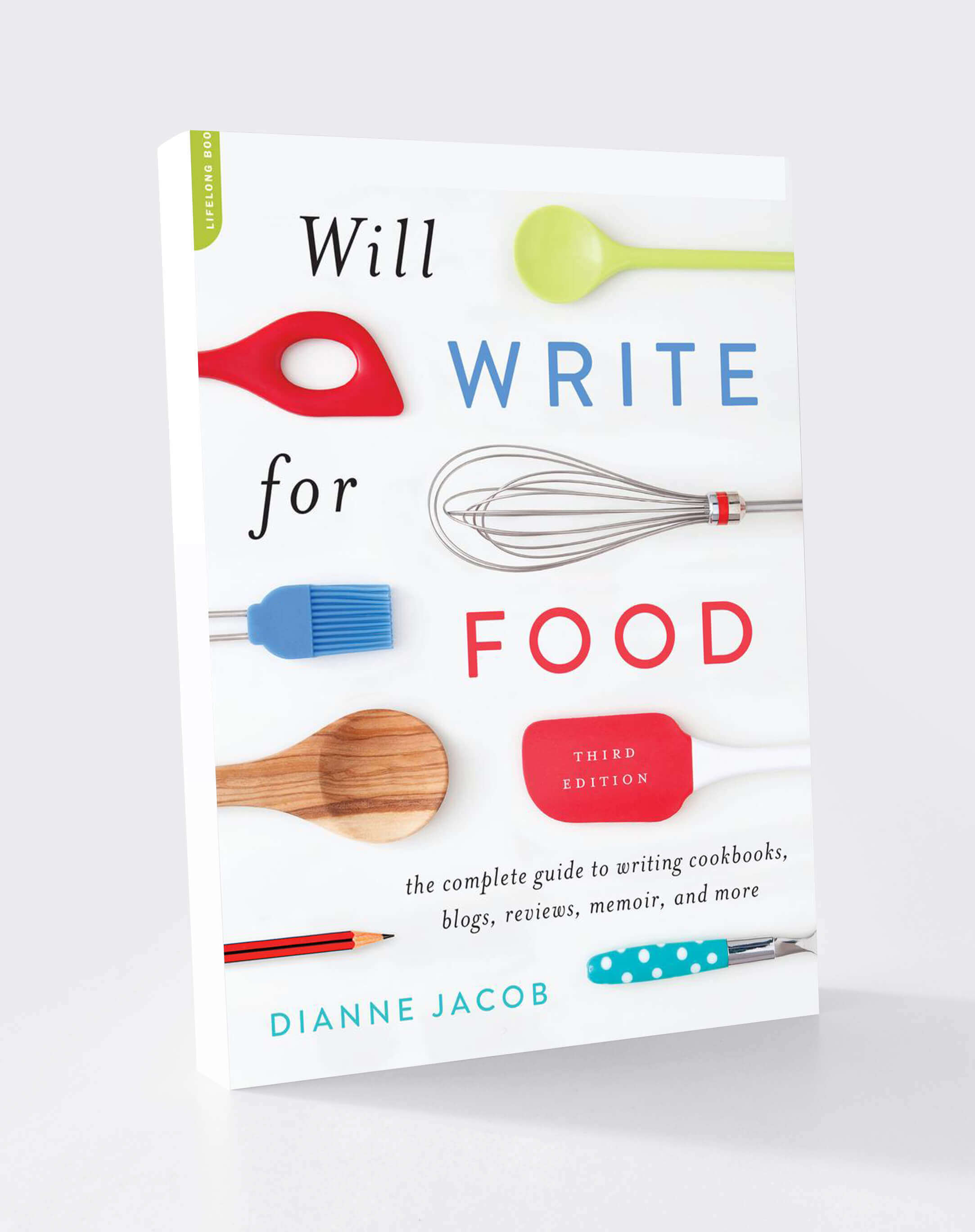 Will Write for Food The Complete Guide to Writing Cookbooks, Blogs, Memoir, Recipes, and More
